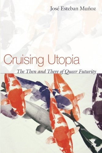 Cruising Utopia: The Then and There of Queer Futurity (Sexual Cultures)