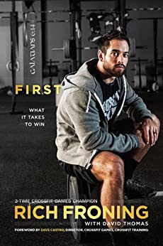 First: What It Takes to Win by [Froning, Rich]