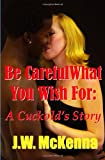Be Careful What You Wish For, J. W. McKenna, 1481125338