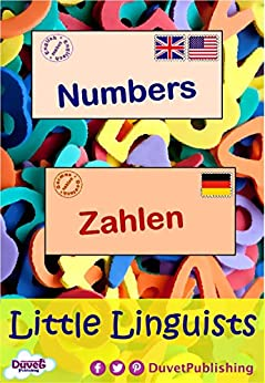 Numbers / Zahlen: Little Linguists: English / German, Englisch / Deutsch (English Edition) de [Publishing, Duvet]