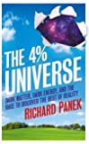 The 4% Universe: Dark Matter, Dark Energy, and the Race to Discover the Rest of Reality. Richard Panek