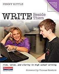 Write Beside Them: Risk, Voice, and Clarity in High School Writing by Penny Kittle (2008-05-09)