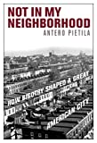 Not in My Neighborhood: How Bigotry Shaped a Great American city by Antero Pietila front cover