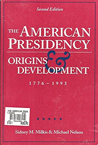 The American Presidency: Origins and Development 1776-1993 (Milkis And Nelson)