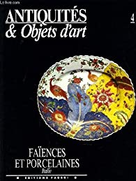 Antiquites & objets d'art n°4 : faïences et porcelaines italie par Jeanne Giacomotti