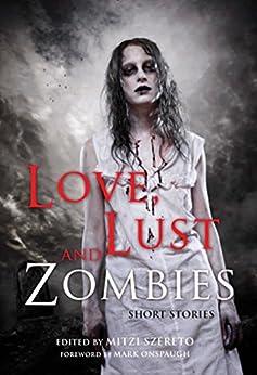 Love, Lust, and Zombies: Short Stories (English Edition) de [Szereto, Mark Onspaugh Mitzi]