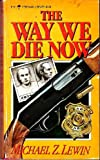 Front cover for the book The Way We Die Now by Michael Z. Lewin