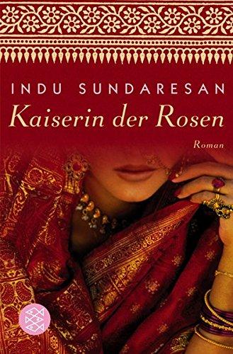 Kaiserin der Rosen: Roman (Die Königinnen Indiens)
