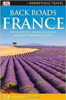 Back Roads France (Eyewitness Travel Back Roads) by DK Publishing (2013-02-18)