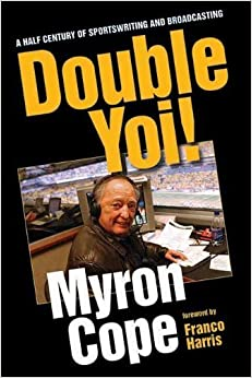 Double Yoi!: A Half-Century of Sportswriting and Broadcasting by Myron Cope (2013-11-06)
