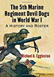 The 5th Marine Regiment Devil Dogs in World War I: A History and Roster