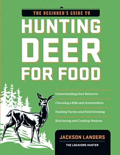 The Beginner's Guide to Hunting Deer for Food (Beginner's Guide To... (Storey))
