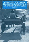 Guidelines for Design, Production and Testing of Animal-Drawn Carts, Ron Dennis, 185339338X