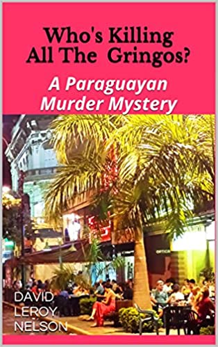 Who's Killing All the Gringos?: A Paraguayan Murder Mystery