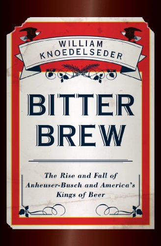 - Bitter Brew: The Rise and Fall of Anheuser-Busch and America's Kings of Beer