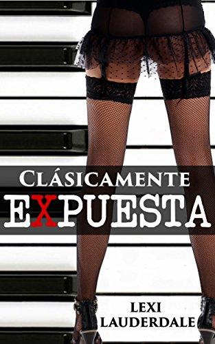 Romántica: Clásicamente Expuesta (Romance Contemporáneo Exhibicionismo Voyeurismo) (Fantasías Exhibicionistas de Mujeres) (Spanish Edition)