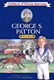 George S. Patton: War Hero (Childhood of Famous Americans)