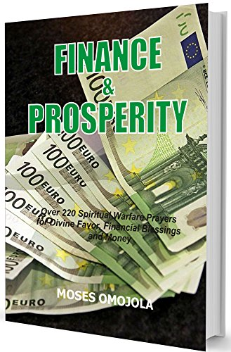 Finance & Prosperity: Over 220 Spiritual Warfare Prayers for Divine Favor, Financial Blessings and (Divine Favors)
