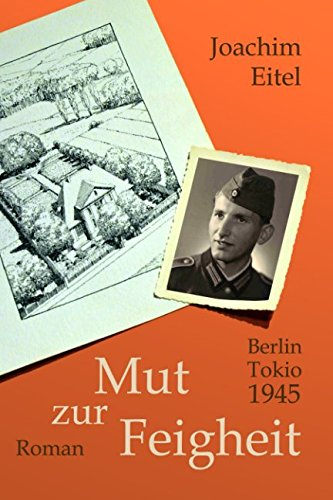 Mut zur Feigheit: Berlin Tokio 1945