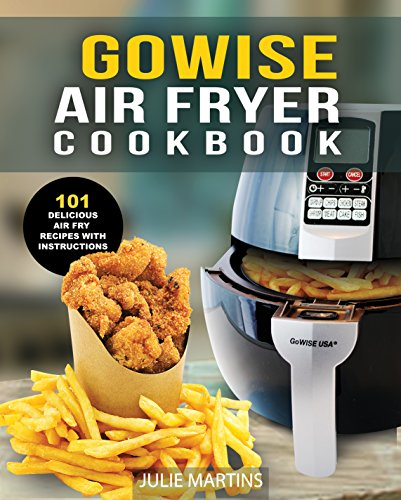GoWISE Air Fryer Cookbook: 101 Easy Recipes and How To Instructions for Healthy Low Oil Air Frying and Baking (Air Fryer Recipes and How To Instructions) by Julie Martins