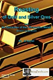 Roasting of Gold and Silver Ores, G. Kustel, 1614740119