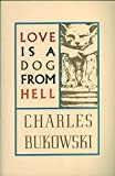 First published in 1977, Love Is a Dog from Hell is a collection of Bukowski's poetry from the mid-seventies. A classic in the Bukowski canon, Love Is a Dog from Hell is a raw, lyrical, exploration of the exigencies, heartbreaks, and limits of lov...