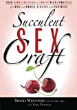 Succulent SexCraft: Your Hands-On Guide to Erotic Play and Practice
