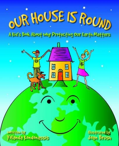Our House Is Round: A Kid's Book About Why Protecting Our Earth Matters PDF