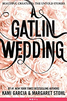 A Gatlin Wedding (Beautiful Creatures: The Untold Stories) by [Garcia, Kami, Stohl, Margaret]