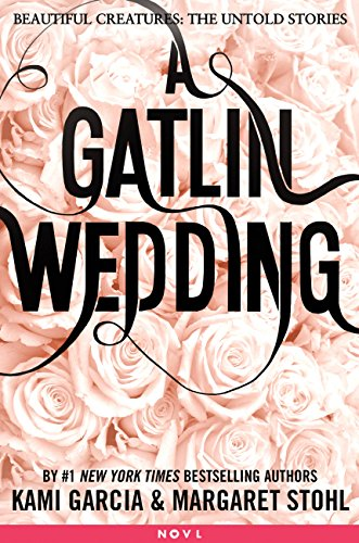 Amazon a gatlin wedding beautiful creatures the untold a gatlin wedding beautiful creatures the untold stories by garcia kami fandeluxe Image collections