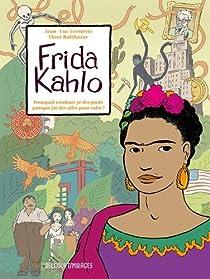 Frida Kahlo : Pourquoi voudrais-je des pieds puisque j'ai des ailes pour voler ? par Cornette