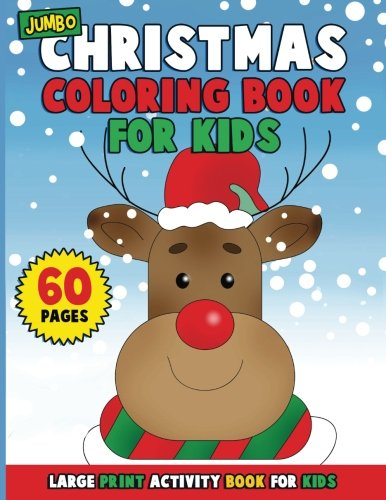 JUMBO Christmas Coloring Book for Kids: Big Book of Large Print Winter Holiday Coloring Activity Book for Preschoolers, Toddlers, Children and Seniors ... Snowmen, Christmas Gifts, Ornaments and More (Print Christmas Coloring Pages)