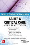 ACUTE & CRITICAL CARE NURSE PRACTITIONER: CASES IN DIAGNOSTIC REASONING