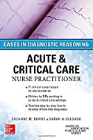 ACUTE & CRITICAL CARE NURSE PRACTITIONER: CASES IN DIAGNOSTIC REASONING Front Cover
