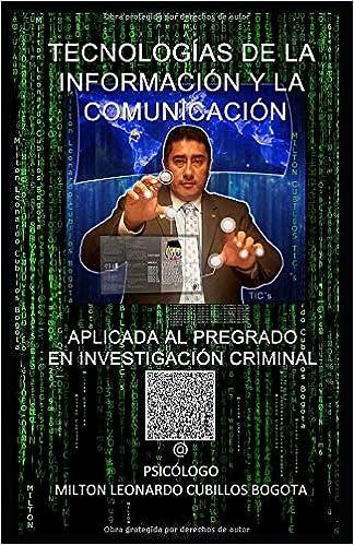 TIC´s APLICADAS AL PROFESIONAL EN INVESTIGACIÓN CRIMINAL (Con notas): Recursos, Herramientas, Aplicaciones, Base de Datos, Información Confiable ... y Futuro de la Web (Spanish Edition)