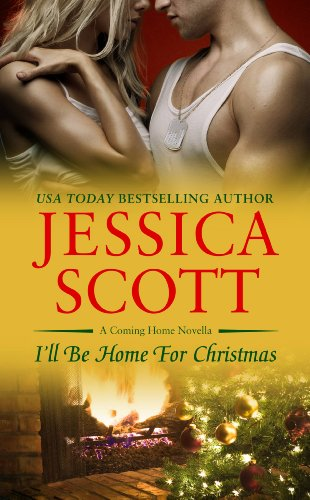 USA Today Bestselling author Jessica Scott launches her Coming Home series with an emotional Christmas novella  I'll Be Home For Christmas  4.6 Stars – Just 99 cents!