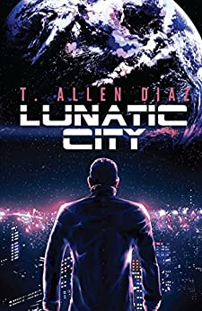 Lunatic City by [Diaz, T. Allen]