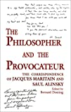 The Philosopher and the Provocateur : The Correspondence of Jacques Maritain and Saul Alinsky, Jacques Maritain, 0268038023