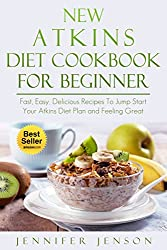 New Atkins Diet Cookbook for Beginners: Fast, Easy, Delicious Recipes to Jump Start Your Atkins Diet Plan and Feeling Great (New Atkins, New Atkins Diet, ... Diet plan, New Atkins Diet plan, paleo)
