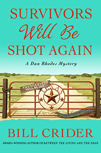 Survivors Will Be Shot Again: A Dan Rhodes Mystery (Sheriff Dan Rhodes Mysteries Book 23)