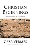 Image of Christian Beginnings: From Nazareth to Nicaea