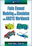 Finite Element Modeling and Simulation with Ansys Workbench 1st Edition