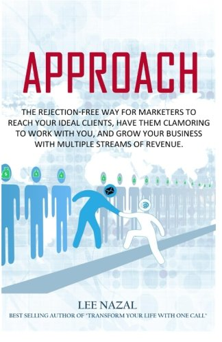 Approach: The Rejection-Free Way for Marketers to Reach Your Ideal Clients, Have Them Clamoring to Work with You, and Grow Your Business with Multiple Streams of Revenue.
