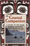 Coastal Companion: A Guide to the Inside Passage, Including Puget Sound, BC and Alaska