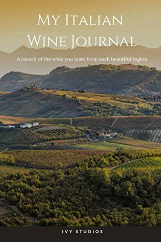 My Italian Wine Journal: A record of the wine you taste from each beautiful -
