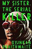 My Sister, the Serial Killer: Feverishly hot - Paula Hawkins, author of 'The Girl on the Train' (English Edition)