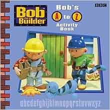 Bob the Builder: Bob's A-Z Activity Book: BBC Staff ...