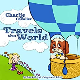 Charlie the Cavalier Travels the World (Charlie the Cavalier Books Book 2) by [Rusczyk, Lisa, Cavalier, Charlie The]