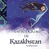 On a Train in Kazakhstan