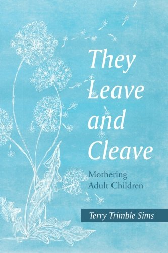 (They Leave and Cleave: Mothering Adult Children)